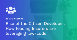 Rise of the Citizen Developer: How Leading Insurers are Leveraging Low-Code Webinar Graphic